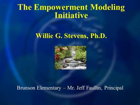 Brunson Elementary – Mr. Jeff Faullin, Principal The Empowerment Modeling Initiative Willie G. Stevens, Ph.D.