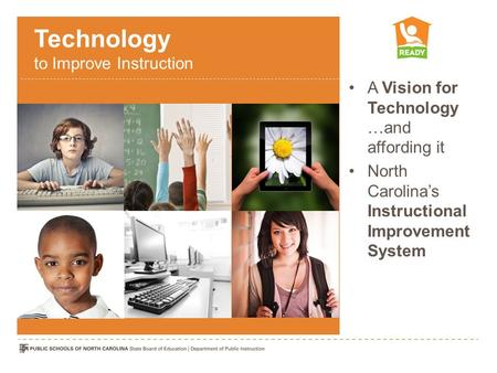 Technology to Improve Instruction A Vision for Technology …and affording it North Carolinas Instructional Improvement System.