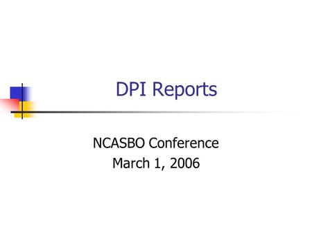 DPI Reports NCASBO Conference March 1, 2006. Importance of LEA Information Legislature Governor Federal Government Media Parents DPI Fiscal Research Governors.