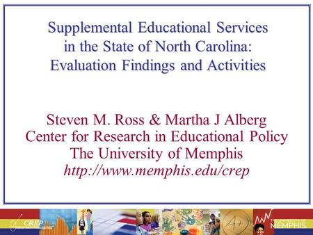 Supplemental Educational Services in the State of North Carolina: Evaluation Findings and Activities Steven M. Ross & Martha J Alberg Center for Research.