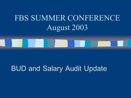 FBS SUMMER CONFERENCE August 2003 BUD and Salary Audit Update.