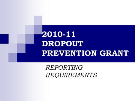 2010-11 DROPOUT PREVENTION GRANT REPORTING REQUIREMENTS.