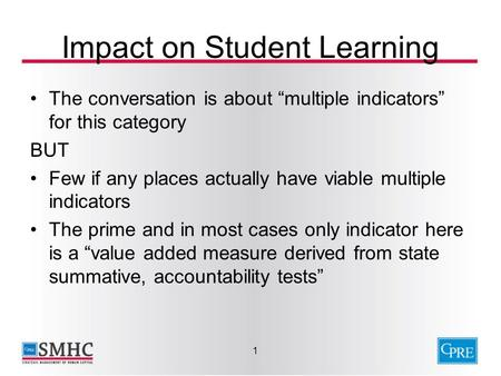 Impact on Student Learning The conversation is about multiple indicators for this category BUT Few if any places actually have viable multiple indicators.