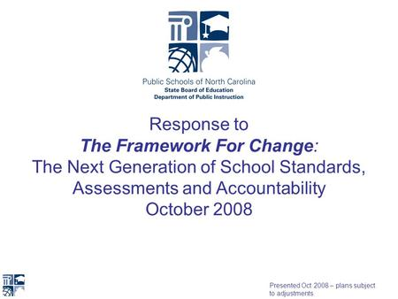 Response to The Framework For Change: The Next Generation of School Standards, <strong>Assessments</strong> and Accountability October 2008 Presented Oct 2008 – plans subject.