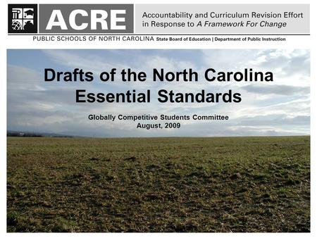 Drafts of the North Carolina Essential Standards Globally Competitive Students Committee August, 2009.