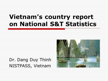 Vietnams country report on National S&T Statistics Dr. Dang Duy Thinh NISTPASS, Vietnam.