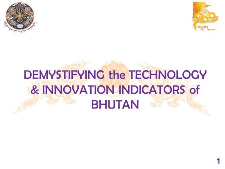 1 DEMYSTIFYING the TECHNOLOGY & INNOVATION INDICATORS of BHUTAN.