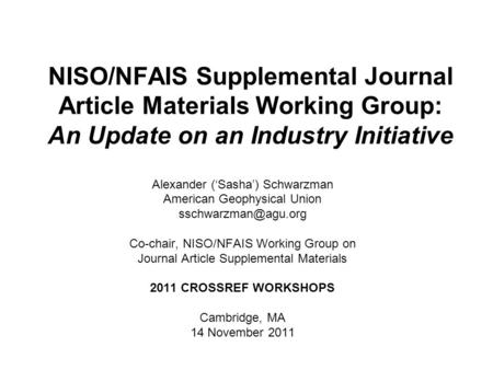 NISO/NFAIS Supplemental Journal Article Materials Working Group: An Update on an Industry Initiative Alexander (Sasha) Schwarzman American Geophysical.