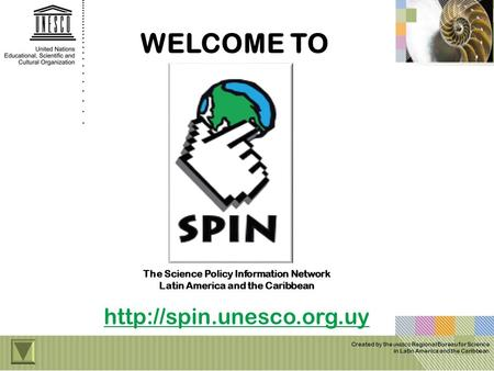 WELCOME TO Created by the UNESCO Regional Bureau for Science in Latin America and the Caribbean The Science Policy Information Network Latin America and.