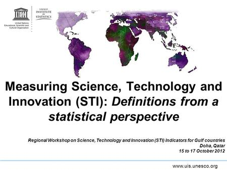 Measuring Science, Technology and Innovation (STI): Definitions from a statistical perspective Regional Workshop on Science, Technology and Innovation.