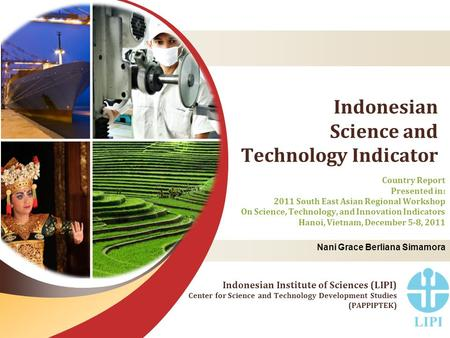 Indonesian Science and Technology Indicator Country Report Presented in: 2011 South East Asian Regional Workshop On Science, Technology, and Innovation.