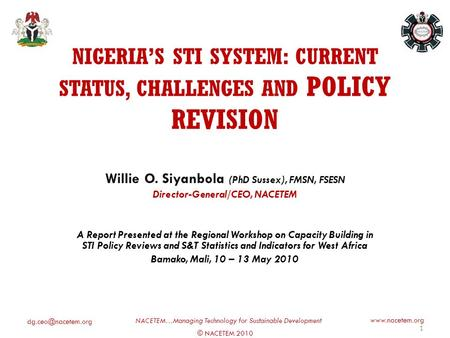 © NACETEM 2010 NACETEM…Managing Technology for Sustainable Development  NIGERIAS STI SYSTEM: CURRENT STATUS, CHALLENGES.