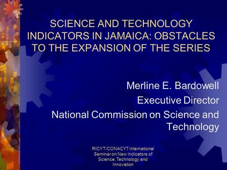 RICYT/CONACYT International Seminar on New Indicators of Science, Technology and Innovation SCIENCE AND TECHNOLOGY INDICATORS IN JAMAICA: OBSTACLES TO.