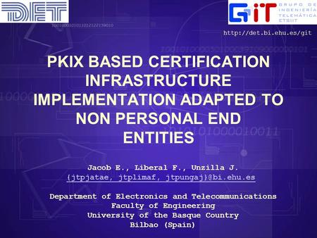 PKIX BASED CERTIFICATION INFRASTRUCTURE IMPLEMENTATION ADAPTED TO NON PERSONAL END ENTITIES Jacob E., Liberal F., Unzilla J. {jtpjatae, jtplimaf,