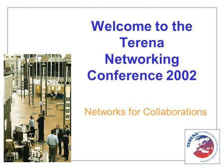 Welcome to the Terena Networking Conference 2002 Networks for Collaborations.