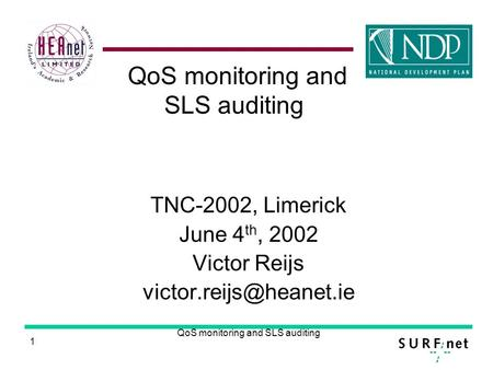 1 QoS monitoring and SLS auditing TNC-2002, Limerick June 4 th, 2002 Victor Reijs