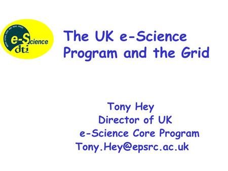 Tony Hey Director of UK e-Science Core Program The UK e-Science Program and the Grid.