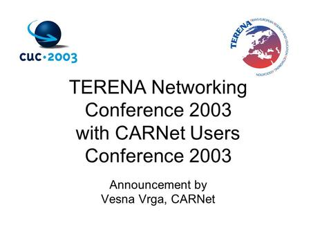 TERENA Networking Conference 2003 with CARNet Users Conference 2003 Announcement by Vesna Vrga, CARNet.