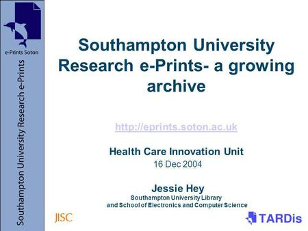 Southampton University Research e-Prints- a growing archive  Health Care Innovation Unit 16 Dec 2004 Jessie Hey Southampton University.