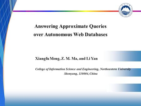 Answering Approximate Queries over Autonomous Web Databases Xiangfu Meng, Z. M. Ma, and Li Yan College of Information Science and Engineering, Northeastern.