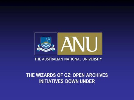 THE WIZARDS OF OZ: OPEN ARCHIVES INITIATIVES DOWN UNDER.