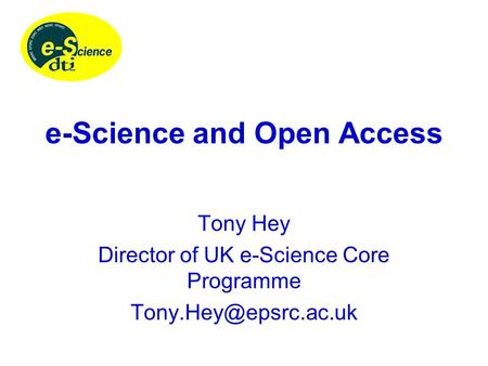 E-Science and Open Access Tony Hey Director of UK e-Science Core Programme