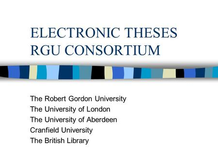 ELECTRONIC THESES RGU CONSORTIUM The Robert Gordon University The University of London The University of Aberdeen Cranfield University The British Library.
