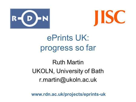 ePrints UK: progress so far Ruth Martin UKOLN, University of Bath