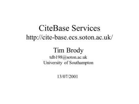 Tim Brody University of Southampton CiteBase Services  13/07/2001.