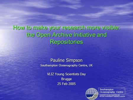 UNIVERSITY OF SOUTHAMPTON AND NATURAL ENVIRONMENT RESEARCH COUNCIL Southampton Oceanography Centre How to make your research more visible: the Open Archive.