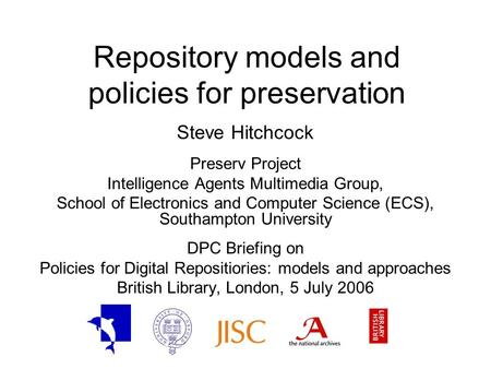 Repository models and policies for preservation Steve Hitchcock Preserv Project Intelligence Agents Multimedia Group, School of Electronics and Computer.
