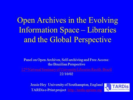 Open Archives in the Evolving Information Space – Libraries and the Global Perspective Panel on Open Archives, Self-archiving and Free Access: the Brazilian.