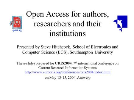 Open Access for authors, researchers and their institutions Presented by Steve Hitchcock, School of Electronics and Computer Science (ECS), Southampton.