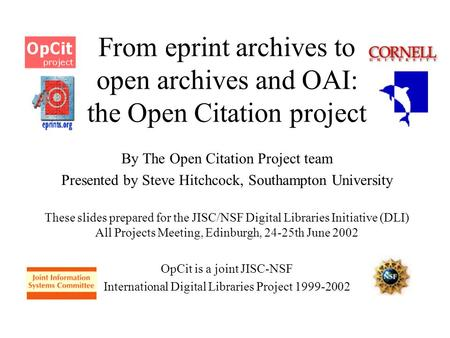 From eprint archives to open archives and OAI: the Open Citation project By The Open Citation Project team Presented by Steve Hitchcock, Southampton University.