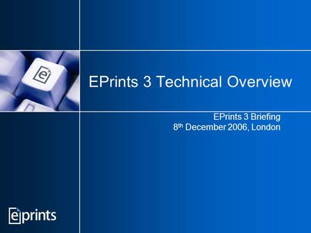 EPrints 3 Technical Overview EPrints 3 Briefing 8 th December 2006, London.