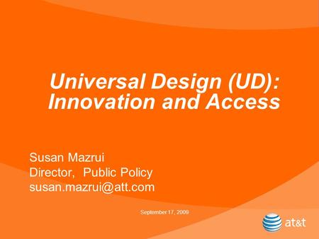 Universal Design (UD): Innovation and Access Susan Mazrui Director, Public Policy September 17, 2009.
