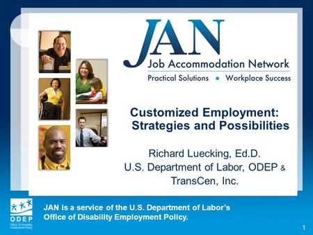 JAN is a service of the U.S. Department of Labors Office of Disability Employment Policy. 1 Customized Employment: Strategies and Possibilities Richard.