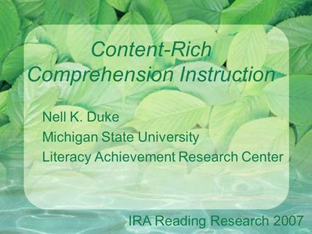 Content-Rich Comprehension Instruction Nell K. Duke Michigan State University Literacy Achievement Research Center IRA Reading Research 2007.