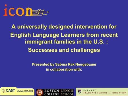 A universally designed intervention for English Language Learners from recent immigrant families in the U.S. : Successes and challenges Presented by Sabina.