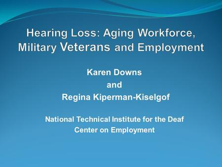 Karen Downs and Regina Kiperman-Kiselgof National Technical Institute for the Deaf Center on Employment.