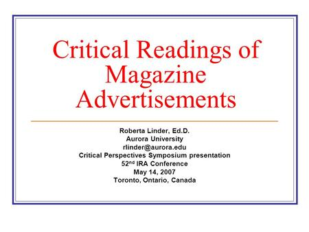 Critical Readings of Magazine Advertisements Roberta Linder, Ed.D. Aurora University Critical Perspectives Symposium presentation 52.
