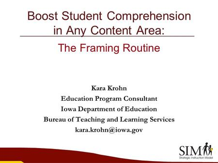 Boost Student Comprehension in Any Content Area: The Framing Routine Kara Krohn Education Program Consultant Iowa Department of Education Bureau of Teaching.