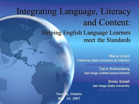 Integrating Language, Literacy and Content: Helping English Language Learners meet the Standards Maria Grant California State University at Fullerton