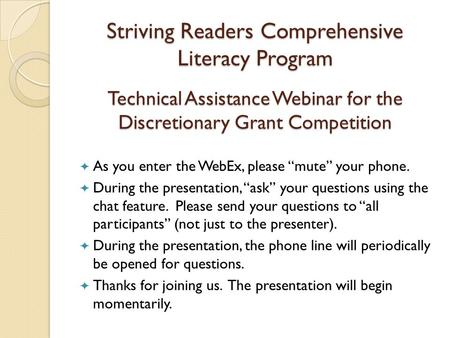 Striving Readers Comprehensive Literacy Program Technical Assistance Webinar for the Discretionary Grant Competition As you enter the WebEx, please mute.