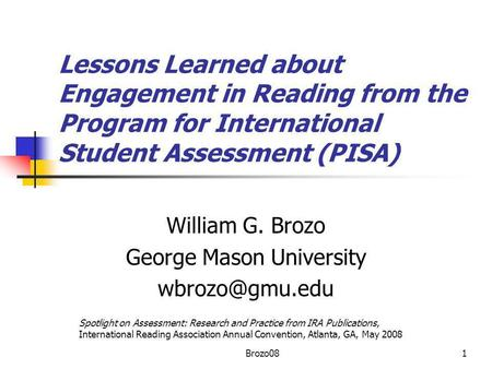 Lessons Learned about Engagement in Reading from the Program for International Student Assessment (PISA) William G. Brozo George Mason University
