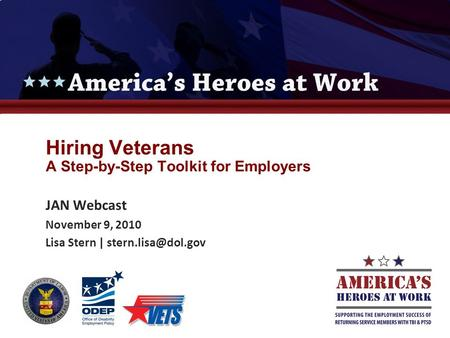 Hiring Veterans A Step-by-Step Toolkit for Employers JAN Webcast November 9, 2010 Lisa Stern |