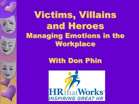 Victims, Villains and Heroes Managing Emotions in the Workplace With Don Phin.