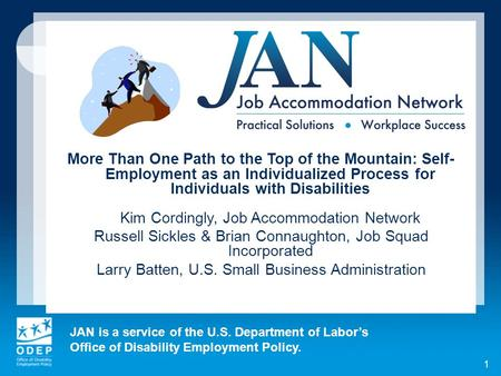JAN is a service of the U.S. Department of Labors Office of Disability Employment Policy. 1 More Than One Path to the Top of the Mountain: Self- Employment.