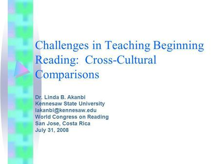 Challenges in Teaching Beginning Reading: Cross-Cultural Comparisons Dr. Linda B. Akanbi Kennesaw State University World Congress.