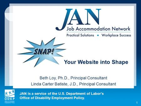 JAN is a service of the U.S. Department of Labors Office of Disability Employment Policy. 1 Your Website into Shape Beth Loy, Ph.D., Principal Consultant.
